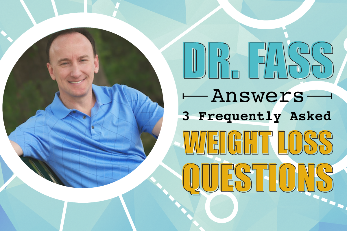 Dr Fass Answers 3 Frequently Asked Weight Loss Questions Dr