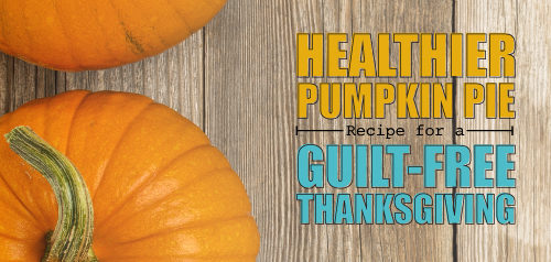 Healthier Pumpkin Pie Recipe for a Guilt-Free Thanksgiving